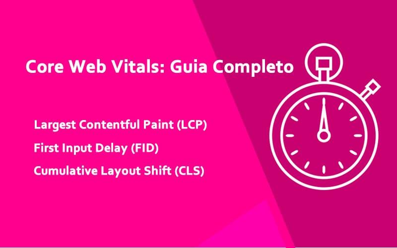 Core Web Vitals: Guia Completo